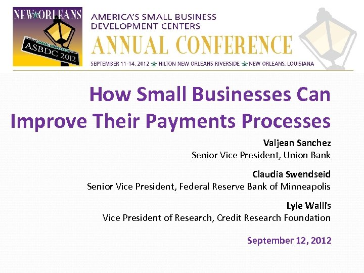 How Small Businesses Can Improve Their Payments Processes Valjean Sanchez Senior Vice President, Union