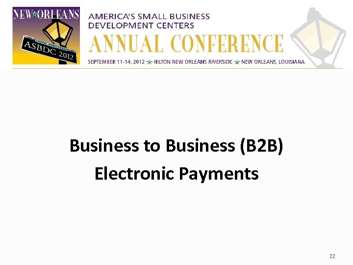 Business to Business (B 2 B) Electronic Payments 22