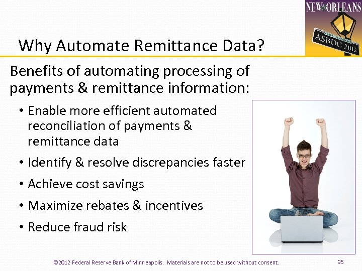 Why Automate Remittance Data? Benefits of automating processing of payments & remittance information: •