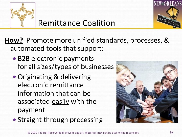 Remittance Coalition How? Promote more unified standards, processes, & automated tools that support: B