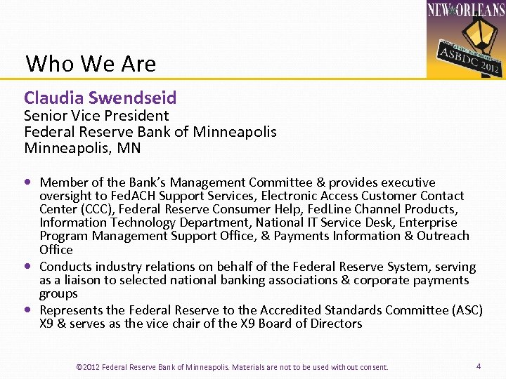 Who We Are Claudia Swendseid Senior Vice President Federal Reserve Bank of Minneapolis, MN