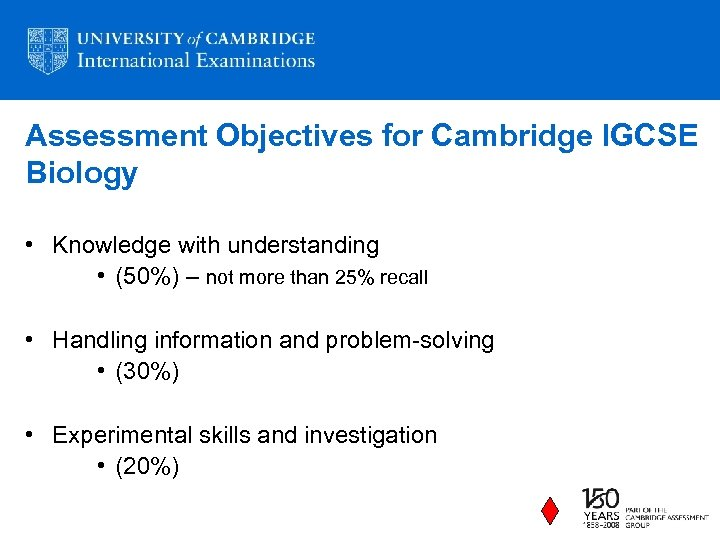 Assessment Objectives for Cambridge IGCSE Biology • Knowledge with understanding • (50%) – not