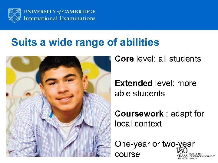 Suits a wide range of abilities Core level: all students Extended level: more able