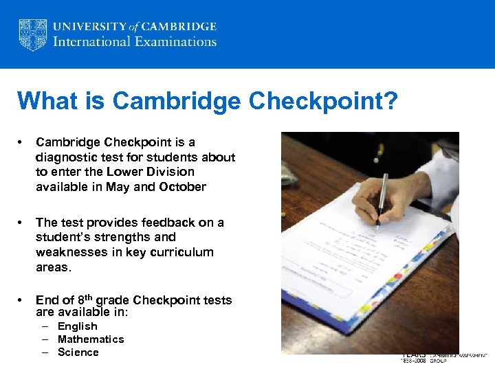 What is Cambridge Checkpoint? • Cambridge Checkpoint is a diagnostic test for students about