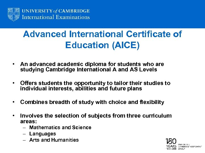 Advanced International Certificate of Education (AICE) • An advanced academic diploma for students who