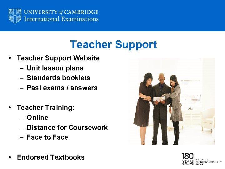 Teacher Support • Teacher Support Website – Unit lesson plans – Standards booklets –