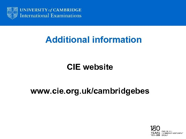 Additional information CIE website www. cie. org. uk/cambridgebes