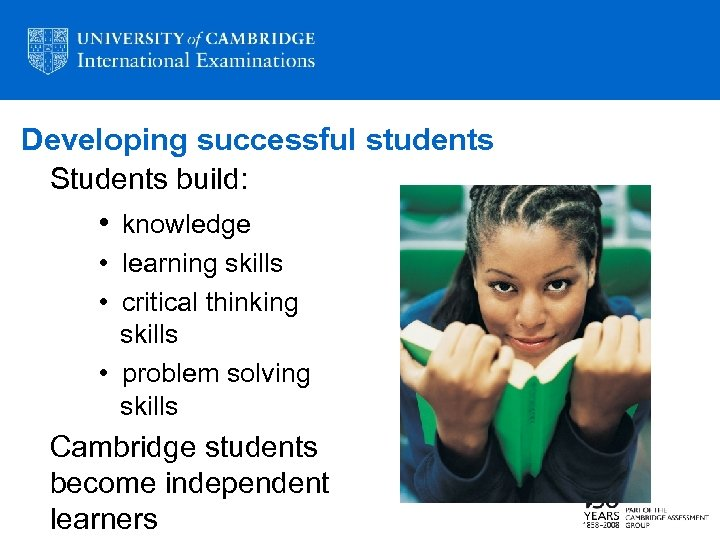 Developing successful students Students build: • knowledge • learning skills • critical thinking skills
