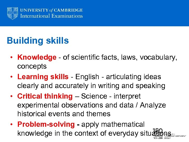 Building skills • Knowledge - of scientific facts, laws, vocabulary, concepts • Learning skills