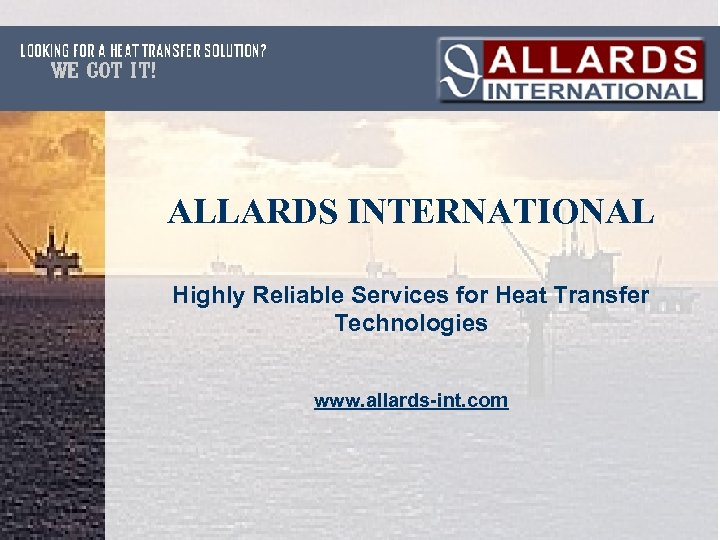 ALLARDS INTERNATIONAL Highly Reliable Services for Heat Transfer Technologies www. allards-int. com
