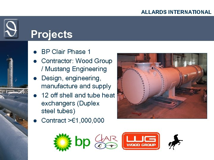ALLARDS INTERNATIONAL Projects l l l BP Clair Phase 1 Contractor: Wood Group /
