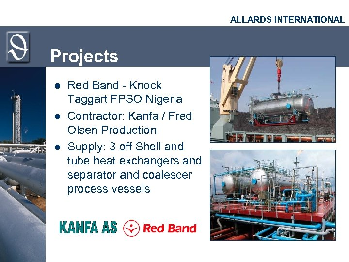 ALLARDS INTERNATIONAL Projects l l l Red Band - Knock Taggart FPSO Nigeria Contractor:
