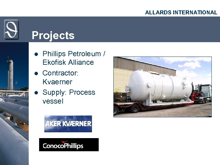 ALLARDS INTERNATIONAL Projects l l l Phillips Petroleum / Ekofisk Alliance Contractor: Kvaerner Supply: