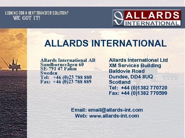 ALLARDS INTERNATIONAL Allards International AB Sundbornsvägen 60 SE-791 47 Falun Sweden Tel: +46 (0)23
