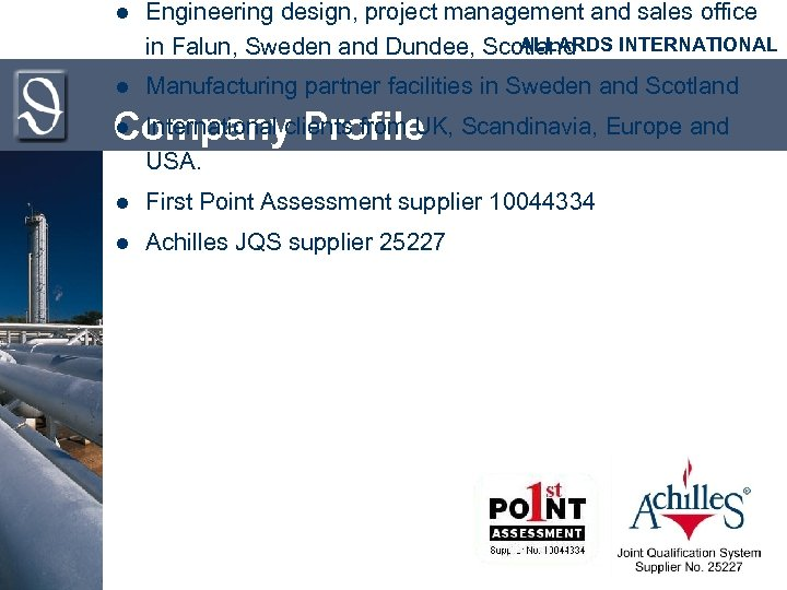 l Engineering design, project management and sales office ALLARDS INTERNATIONAL in Falun, Sweden and