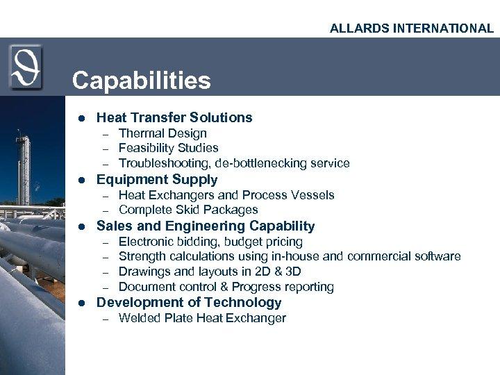 ALLARDS INTERNATIONAL Capabilities l Heat Transfer Solutions – – – l Equipment Supply –