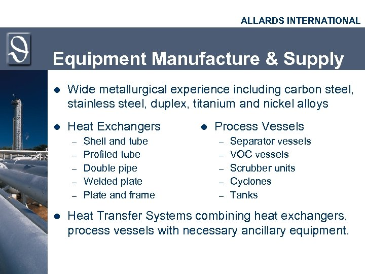ALLARDS INTERNATIONAL Equipment Manufacture & Supply l Wide metallurgical experience including carbon steel, stainless