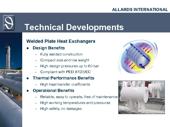 ALLARDS INTERNATIONAL Technical Developments Welded Plate Heat Exchangers l Design Benefits – – Compact