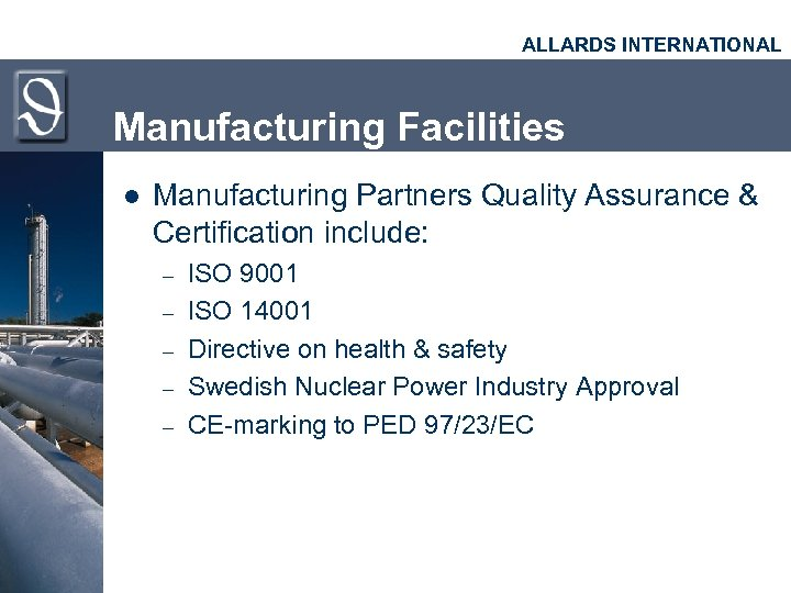 ALLARDS INTERNATIONAL Manufacturing Facilities l Manufacturing Partners Quality Assurance & Certification include: – –