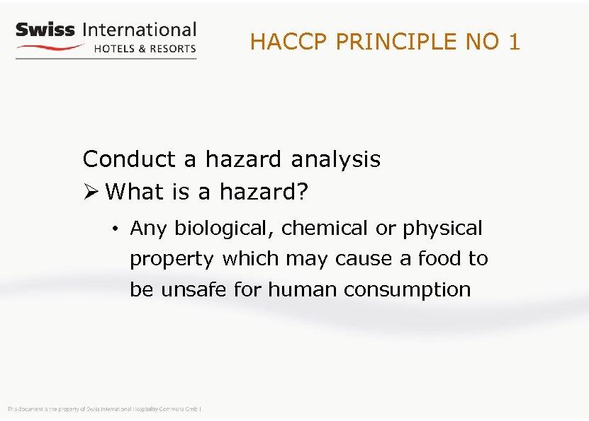 HACCP PRINCIPLE NO 1 Conduct a hazard analysis Ø What is a hazard? •