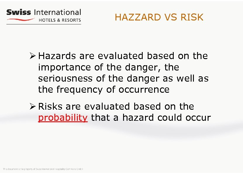 HAZZARD VS RISK Ø Hazards are evaluated based on the importance of the danger,