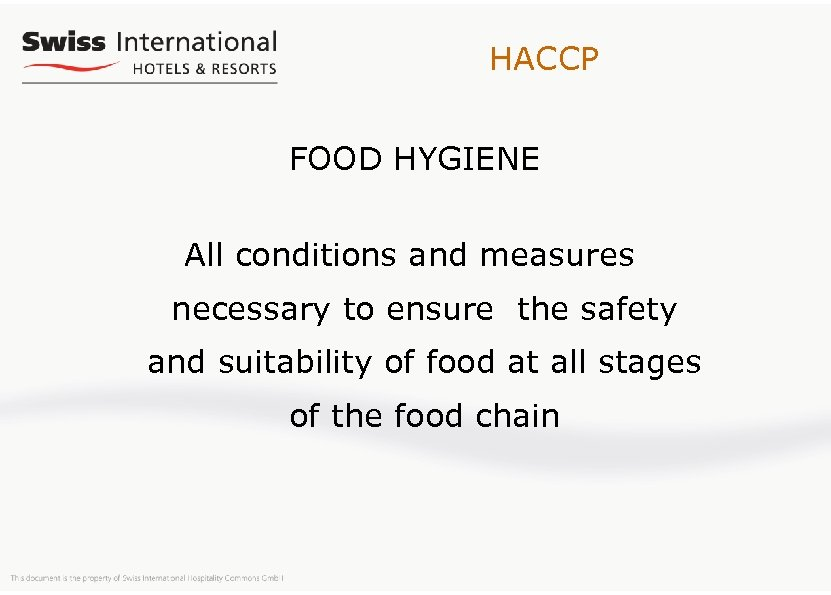 HACCP FOOD HYGIENE All conditions and measures necessary to ensure the safety and suitability