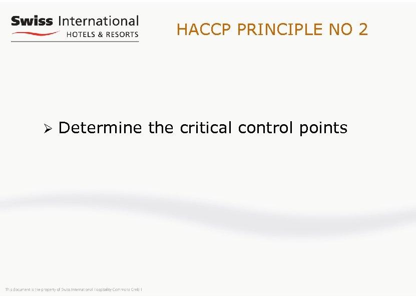 HACCP PRINCIPLE NO 2 Ø Determine the critical control points