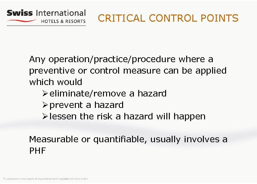 CRITICAL CONTROL POINTS Any operation/practice/procedure where a preventive or control measure can be applied