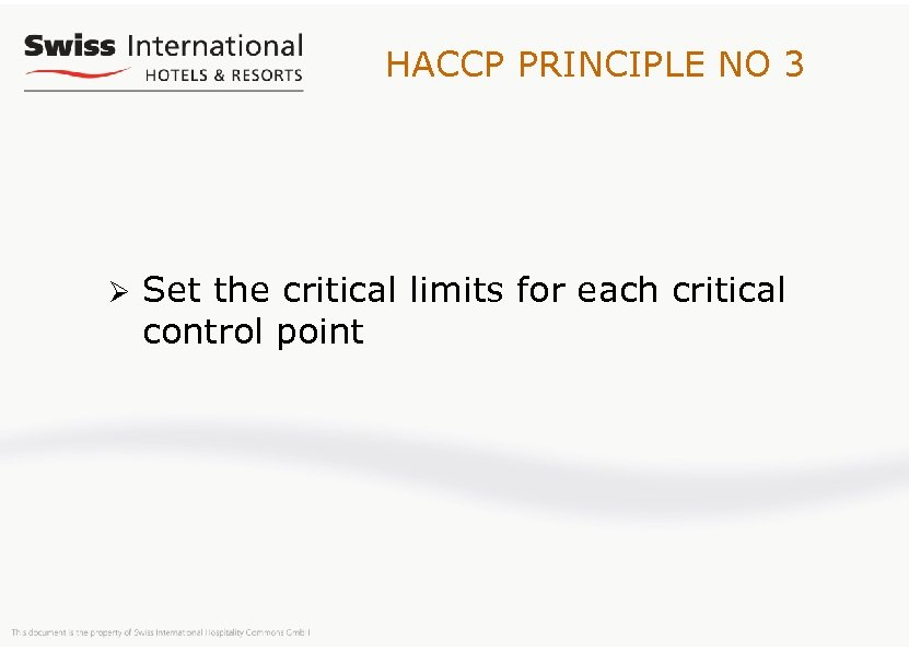 HACCP PRINCIPLE NO 3 Ø Set the critical limits for each critical control point