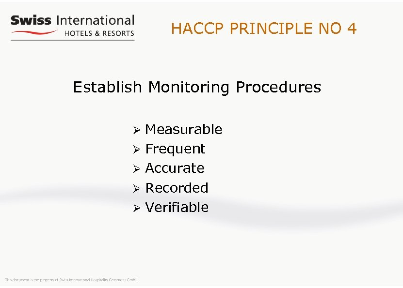 HACCP PRINCIPLE NO 4 Establish Monitoring Procedures Measurable Ø Frequent Ø Accurate Ø Recorded