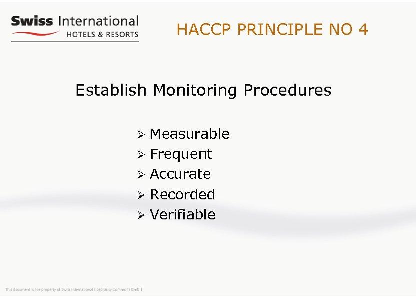 HACCP PRINCIPLE NO 4 Establish Monitoring Procedures Measurable Ø Frequent Ø Accurate Ø Recorded