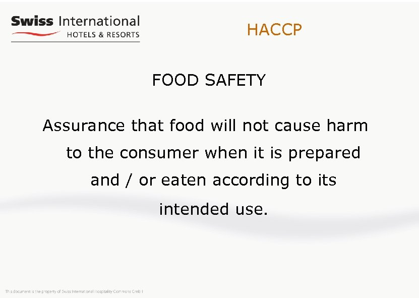 HACCP FOOD SAFETY Assurance that food will not cause harm to the consumer when