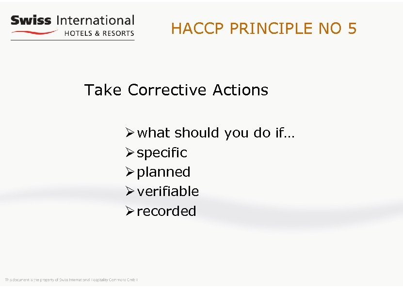 HACCP PRINCIPLE NO 5 Take Corrective Actions Ø what should you do if… Ø
