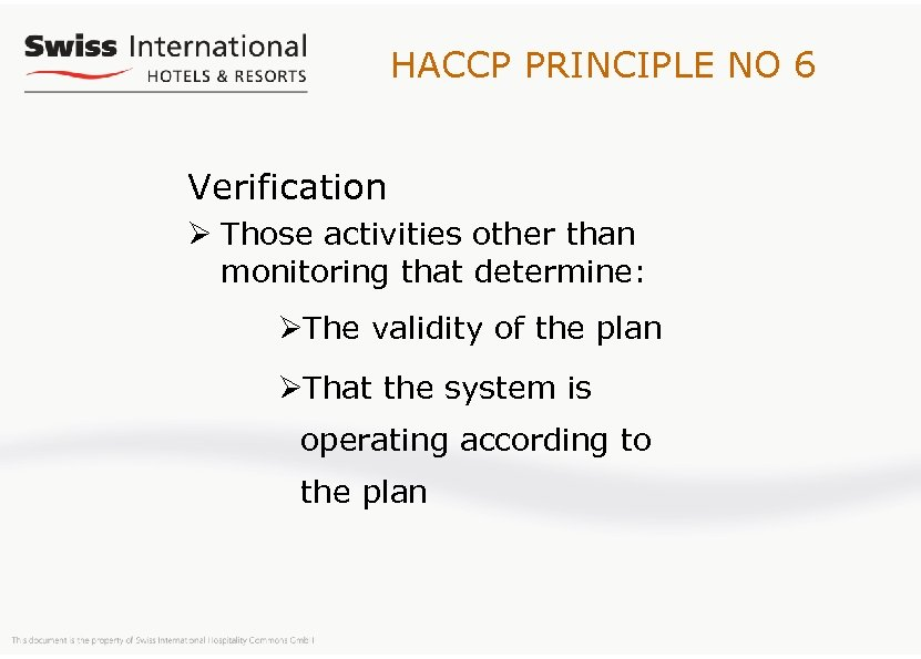 HACCP PRINCIPLE NO 6 Verification Ø Those activities other than monitoring that determine: ØThe