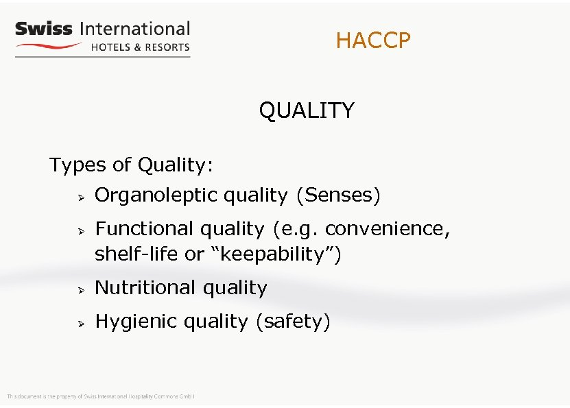 HACCP QUALITY Types of Quality: Ø Ø Organoleptic quality (Senses) Functional quality (e. g.