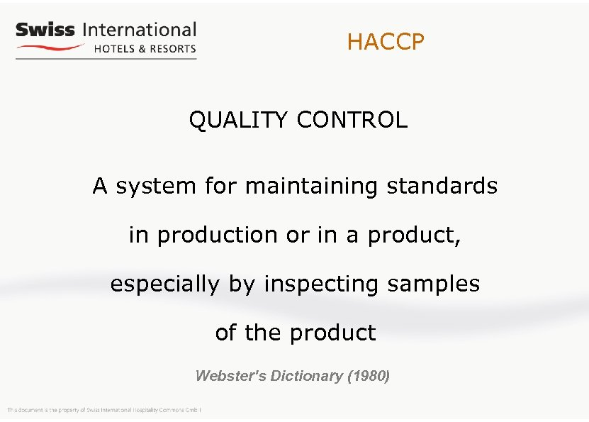 HACCP QUALITY CONTROL A system for maintaining standards in production or in a product,