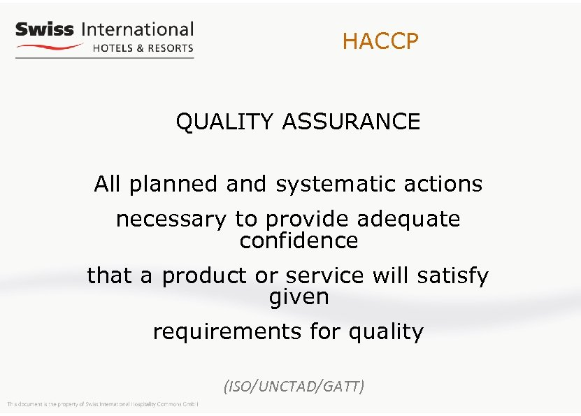 HACCP QUALITY ASSURANCE All planned and systematic actions necessary to provide adequate confidence that