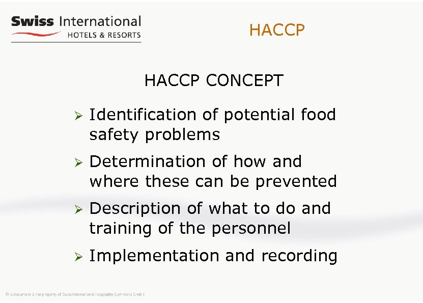HACCP CONCEPT Ø Identification of potential food safety problems Ø Determination of how and
