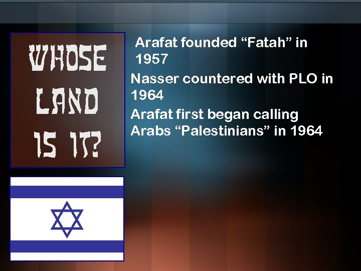 """Whose land is it? Arafat founded """"Fatah"""" in 1957 Nasser countered with PLO in"""