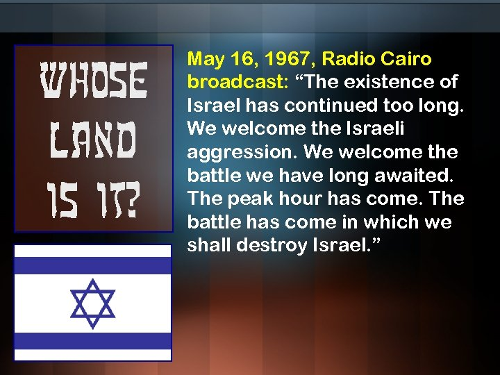 """Whose land is it? May 16, 1967, Radio Cairo broadcast: """"The existence of Israel"""