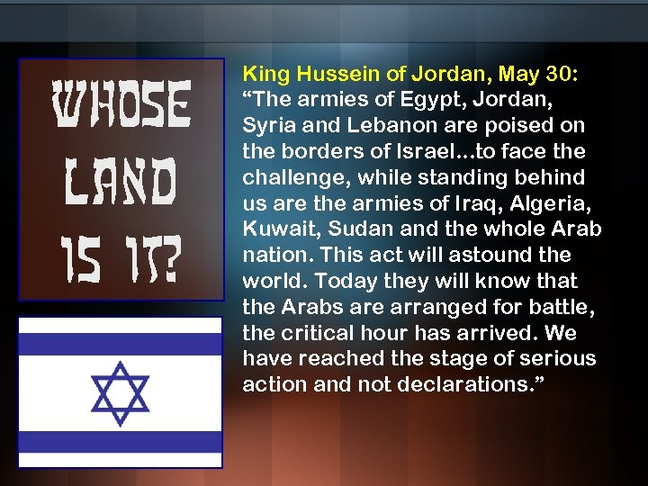 """Whose land is it? King Hussein of Jordan, May 30: """"The armies of Egypt,"""