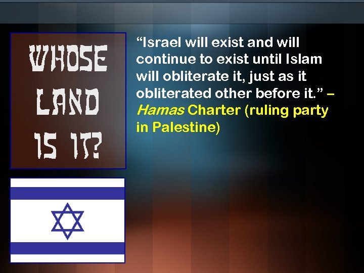 """Whose land is it? """"Israel will exist and will continue to exist until Islam"""