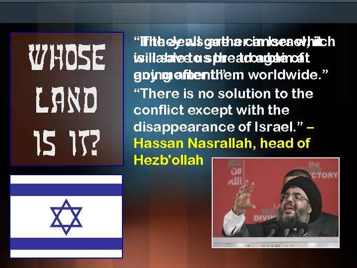 """Whose land is it? """"If they all are a cancer which """"The Jewsgather in"""
