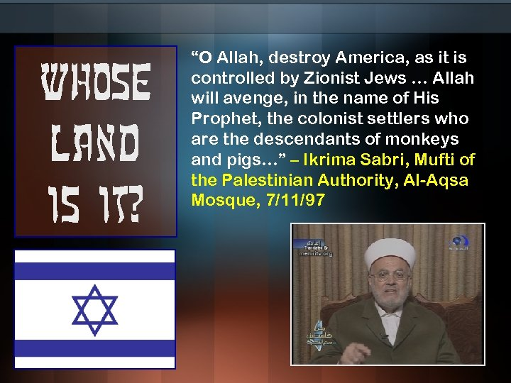 """Whose land is it? """"O Allah, destroy America, as it is controlled by Zionist"""