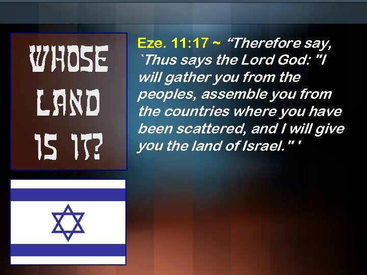 """Whose land is it? Eze. 11: 17 ~ """"Therefore say, `Thus says the Lord"""
