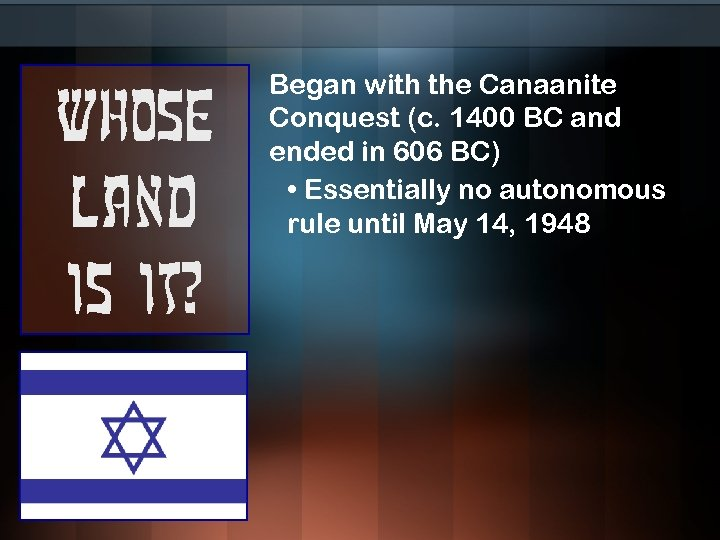 Whose land is it? Began with the Canaanite Conquest (c. 1400 BC and ended