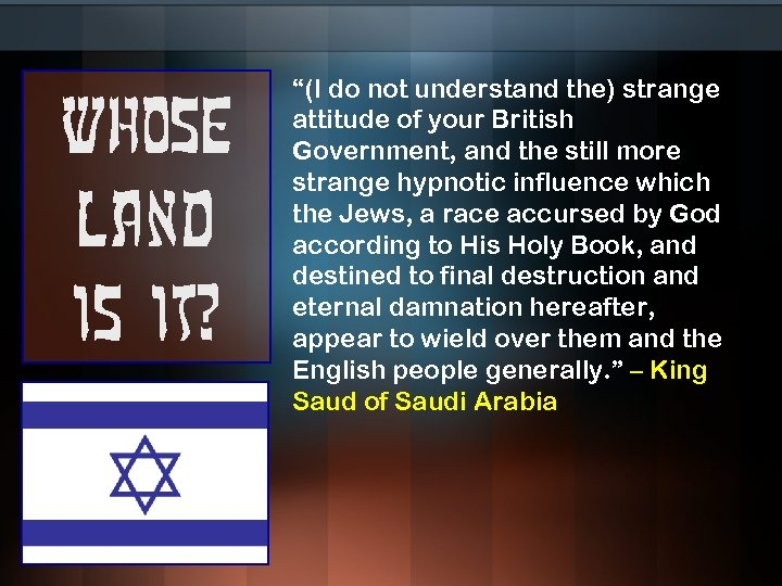"""Whose land is it? """"(I do not understand the) strange attitude of your British"""