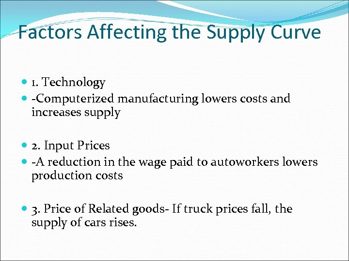 Factors Affecting the Supply Curve 1. Technology -Computerized manufacturing lowers costs and increases supply