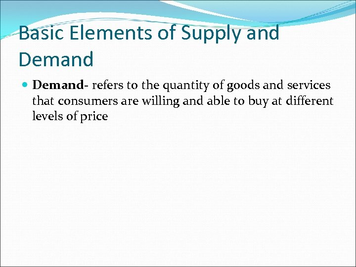Basic Elements of Supply and Demand- refers to the quantity of goods and services