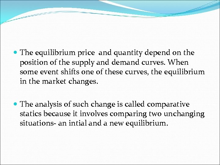 The equilibrium price and quantity depend on the position of the supply and